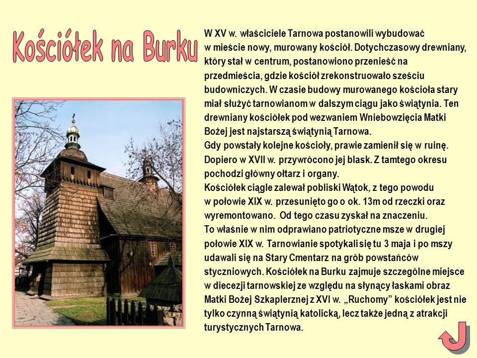 W XV w. właściciele Tarnowa postanowili wybudować w mieście nowy, murowany kościół.
