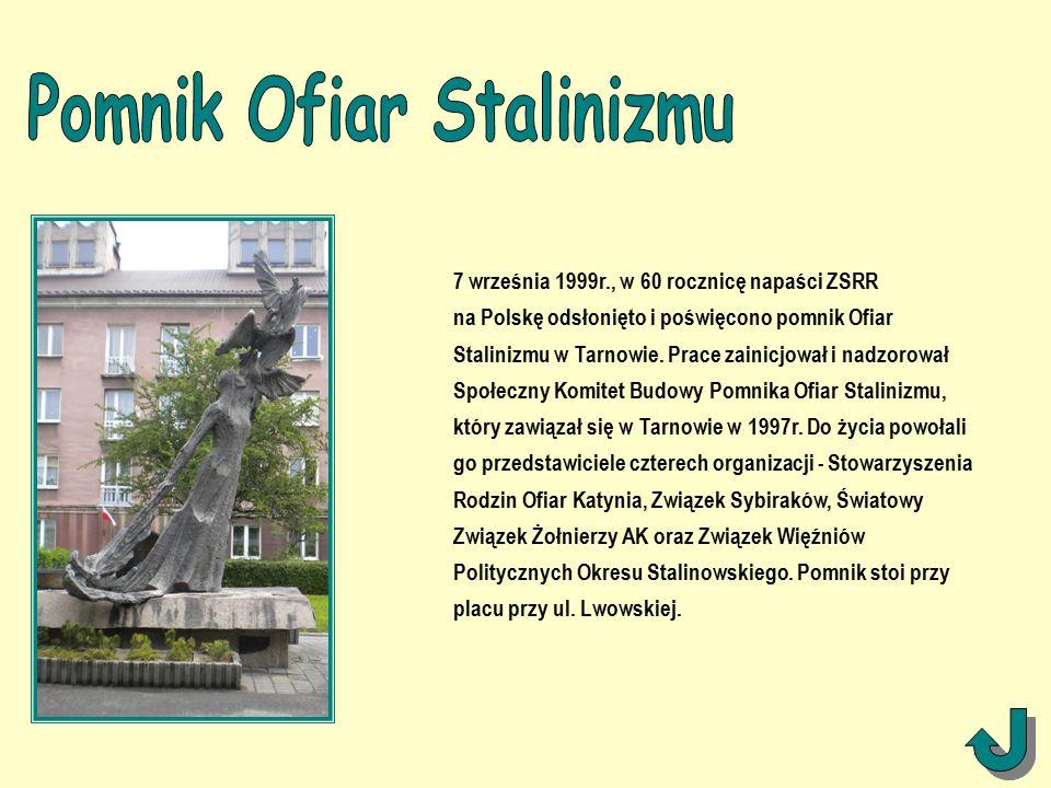 7 września 1999r., w 60 rocznicę napaści ZSRR na Polskę odsłonięto i poświęcono pomnik Ofiar Stalinizmu w Tarnowie.