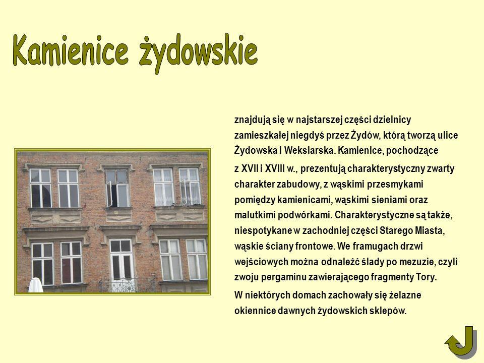 znajdują się w najstarszej części dzielnicy zamieszkałej niegdyś przez Żydów, którą tworzą ulice Żydowska i Wekslarska.
