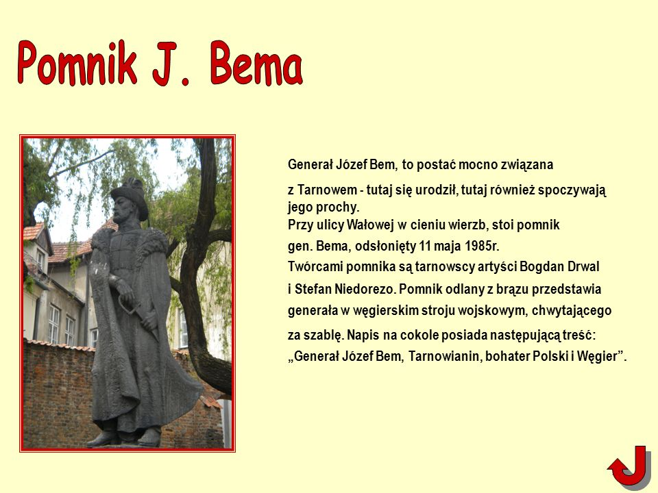 Generał Józef Bem, to postać mocno związana z Tarnowem - tutaj się urodził, tutaj również spoczywają jego prochy.