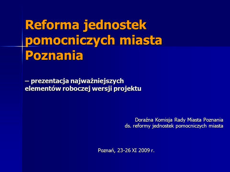 Reforma jednostek pomocniczych miasta Poznania – prezentacja najważniejszych elementów roboczej wersji projektu Doraźna Komisja Rady Miasta Poznania ds.