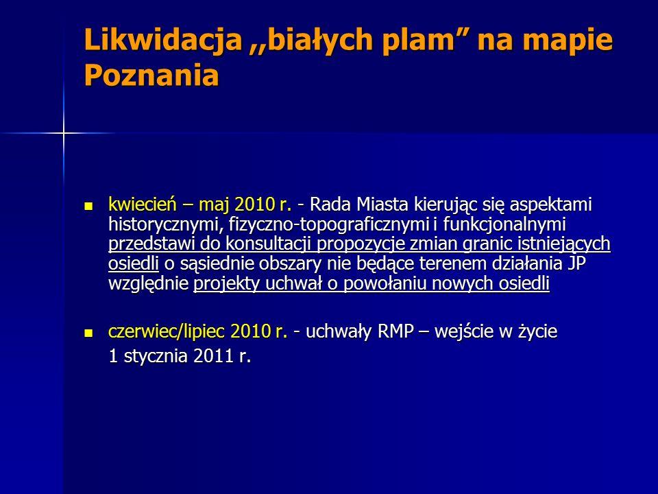 """Likwidacja,,białych plam"""" na mapie Poznania kwiecień – maj 2010 r. - Rada Miasta kierując się aspektami historycznymi, fizyczno-topograficznymi i funk"""