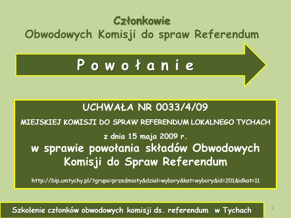 Członkowie Członkowie Obwodowych Komisji do spraw Referendum UCHWAŁA NR 0033/4/09 MIEJSKIEJ KOMISJI DO SPRAW REFERENDUM LOKALNEGO TYCHACH z dnia 15 maja 2009 r.