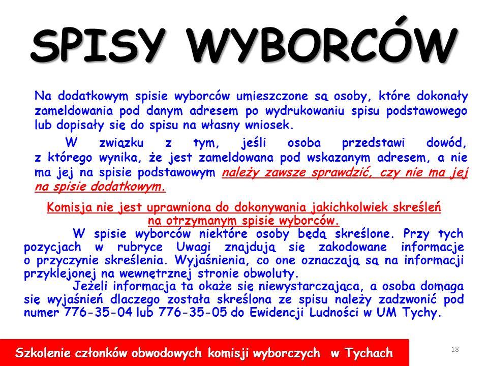 SPISY WYBORCÓW 17 Część A Obywatele polscy, w tym także obywatele polscy stale zamieszkujący za granicą, a głosujący w kraju Część B Obywatele Unii Europejskiej niebędący obywatelami polskimi Szkolenie członków obwodowych komisji wyborczych w Tychach