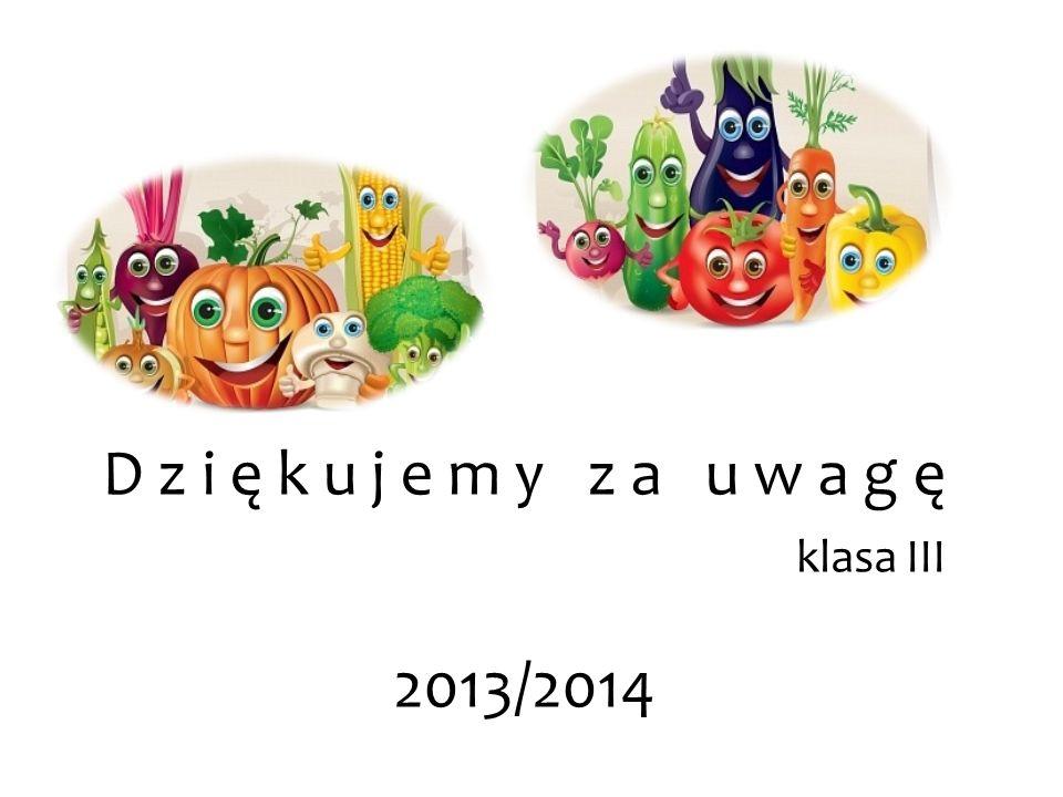 D z i ę k u j e m y z a u w a g ę klasa III 2013/2014