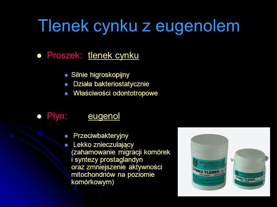 Proszek: tlenek cynku Silnie higroskopijny Działa bakteriostatycznie Właściwości odontotropowe Płyn: eugenol Przeciwbakteryjny Lekko znieczulający (za