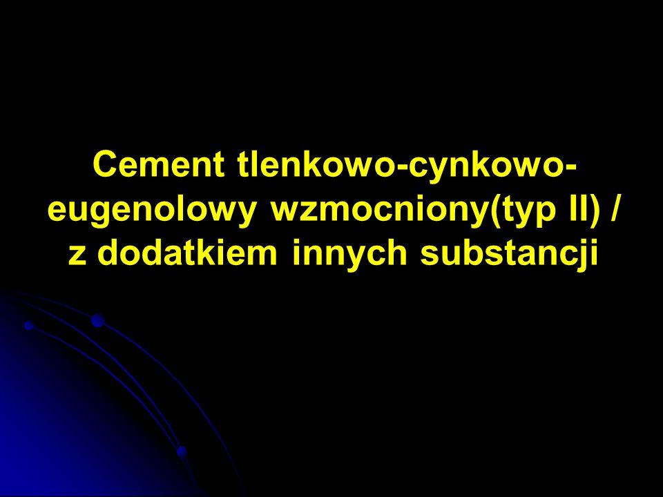 Cement tlenkowo-cynkowo- eugenolowy wzmocniony(typ II) / z dodatkiem innych substancji