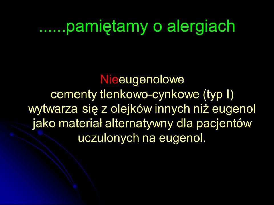 ......pamiętamy o alergiach Nieeugenolowe cementy tlenkowo-cynkowe (typ I) wytwarza się z olejków innych niż eugenol jako materiał alternatywny dla pa