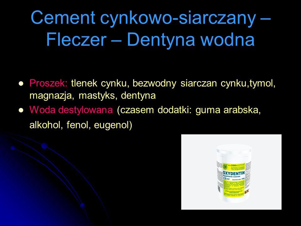 Cement cynkowo-siarczany – Fleczer – Dentyna wodna Zalety  Nieszkodliwy dla tkanek  Dobre przyleganie do ścian ubytku  Działa p-bakteryjnie  Izolator termiczny i chemiczny  Łatwy do usunięcia Wady  Nietrwały, szybko się wypłukuje z ubytku (5-7 dni)  Nieszczelny, kruchy (kruchość rośnie wraz z dostępem śliny w czasie wiązania)  Twardnieje 30 sek.