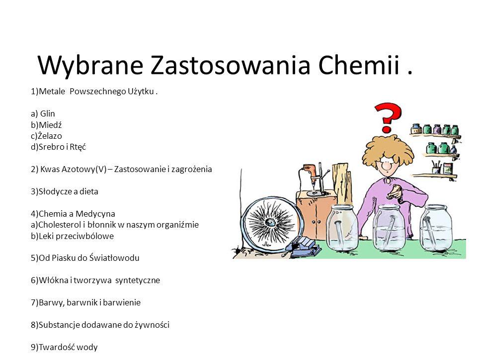 Wybrane Zastosowania Chemii. 1)Metale Powszechnego Użytku. a) Glin b)Miedź c)Żelazo d)Srebro i Rtęć 2) Kwas Azotowy(V) – Zastosowanie i zagrożenia 3)S
