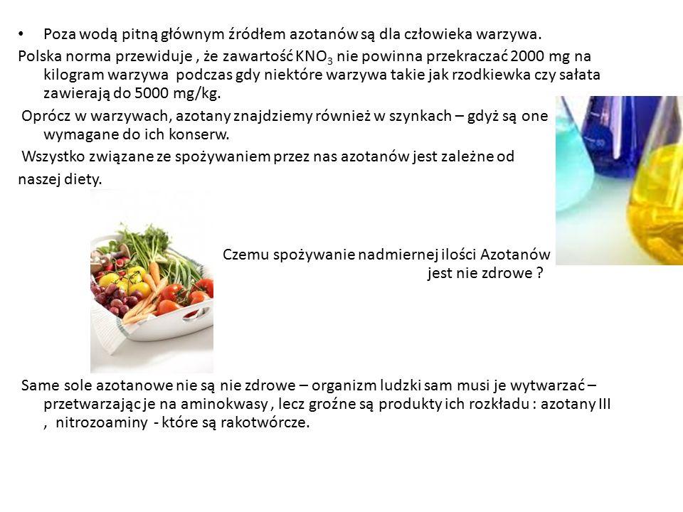 Poza wodą pitną głównym źródłem azotanów są dla człowieka warzywa. Polska norma przewiduje, że zawartość KNO 3 nie powinna przekraczać 2000 mg na kilo