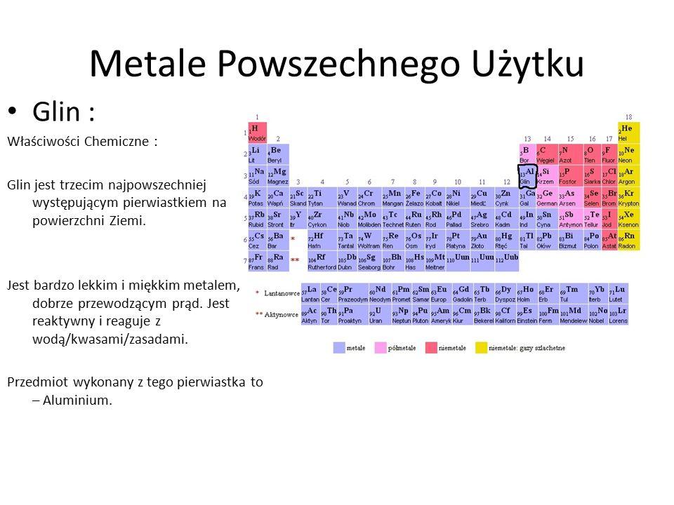 Metale Powszechnego Użytku Glin : Właściwości Chemiczne : Glin jest trzecim najpowszechniej występującym pierwiastkiem na powierzchni Ziemi. Jest bard