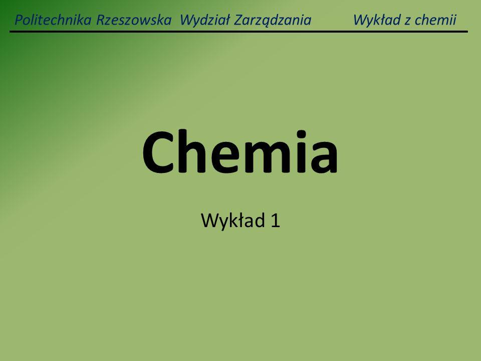 Chemia Wykład 1 Politechnika Rzeszowska Wydział Zarządzania Wykład z chemii