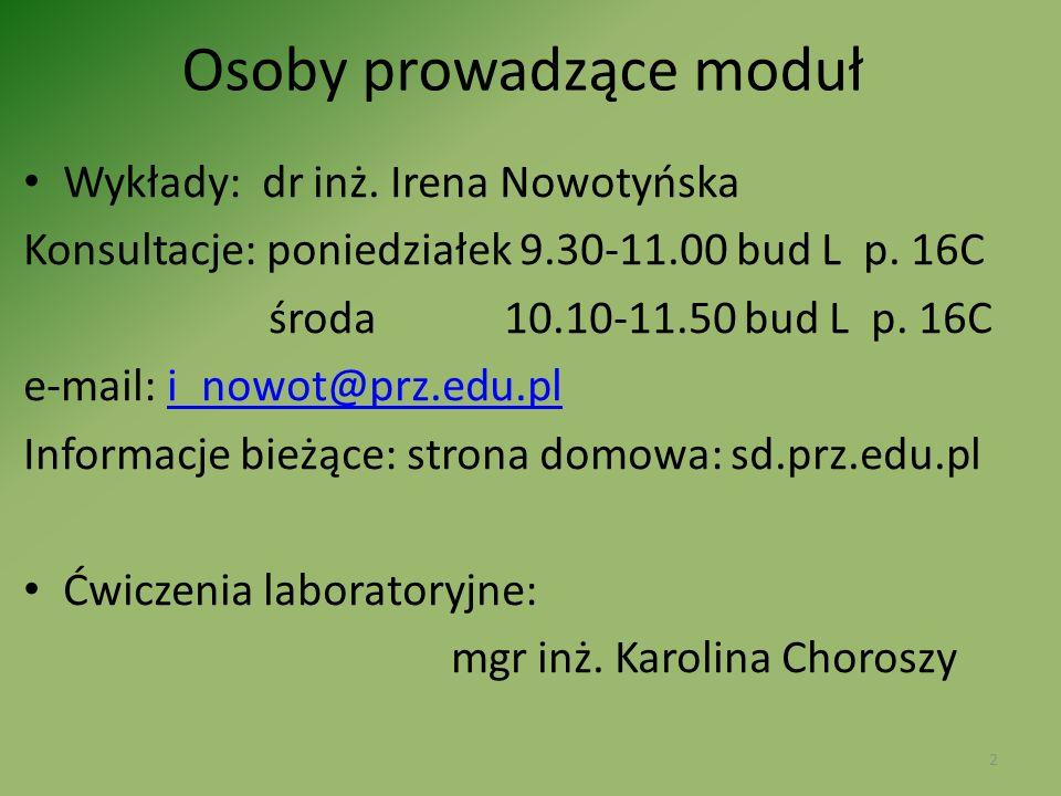 Osoby prowadzące moduł Wykłady: dr inż. Irena Nowotyńska Konsultacje: poniedziałek 9.30-11.00 bud L p. 16C środa 10.10-11.50 bud L p. 16C e-mail: i_no