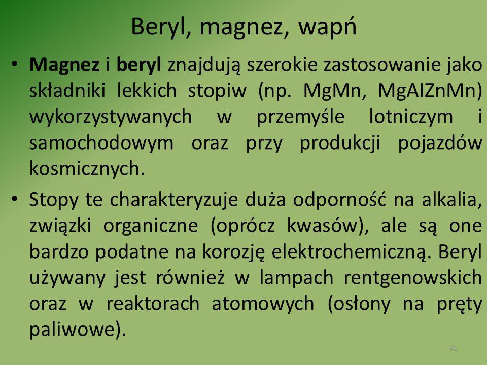 Beryl, magnez, wapń Magnez i beryl znajdują szerokie zastosowanie jako składniki lekkich stopiw (np. MgMn, MgAIZnMn) wykorzystywanych w przemyśle lotn