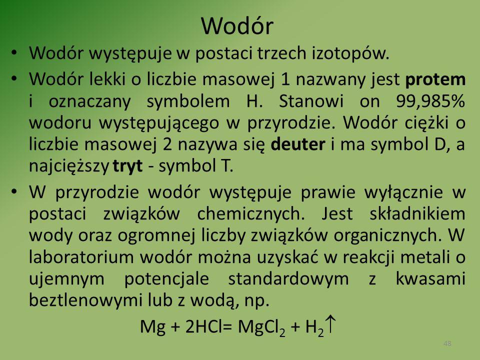 Wodór Wodór występuje w postaci trzech izotopów. Wodór lekki o liczbie masowej 1 nazwany jest protem i oznaczany symbolem H. Stanowi on 99,985% wodoru