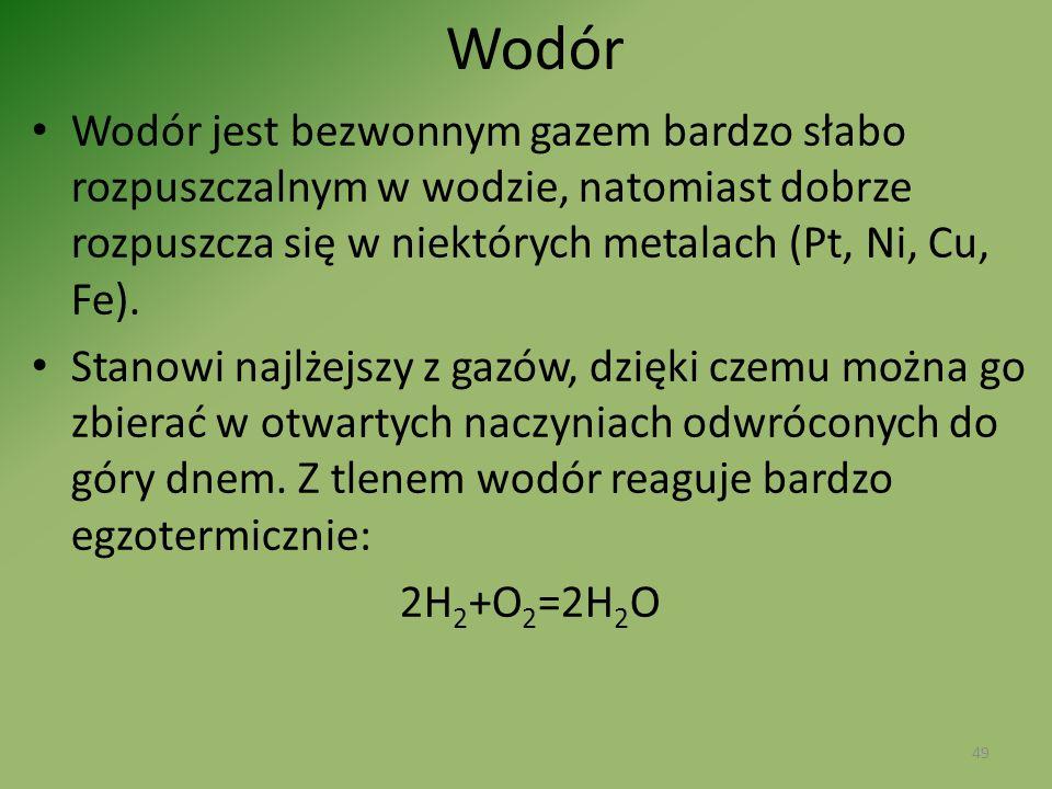Wodór Wodór jest bezwonnym gazem bardzo słabo rozpuszczalnym w wodzie, natomiast dobrze rozpuszcza się w niektórych metalach (Pt, Ni, Cu, Fe). Stanowi