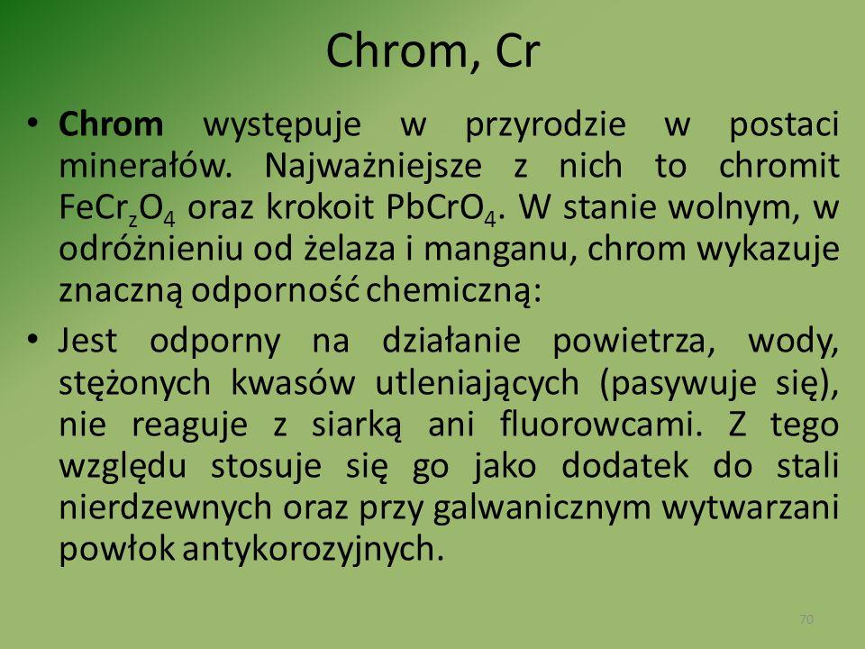 Chrom, Cr Chrom występuje w przyrodzie w postaci minerałów. Najważniejsze z nich to chromit FeCr z O 4 oraz krokoit PbCrO 4. W stanie wolnym, w odróżn