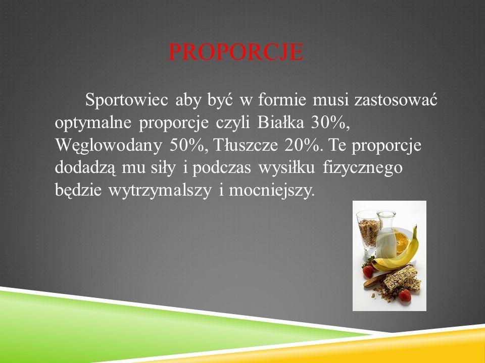 Sportowiec aby być w formie musi zastosować optymalne proporcje czyli Białka 30%, Węglowodany 50%, Tłuszcze 20%.