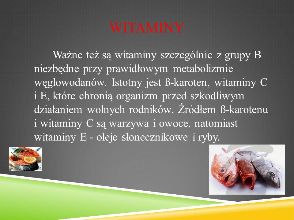 WITAMINY Ważne też są witaminy szczególnie z grupy B niezbędne przy prawidłowym metabolizmie węglowodanów.