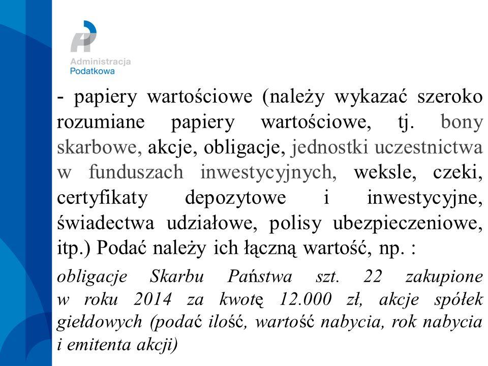 - papiery wartościowe (należy wykazać szeroko rozumiane papiery wartościowe, tj.