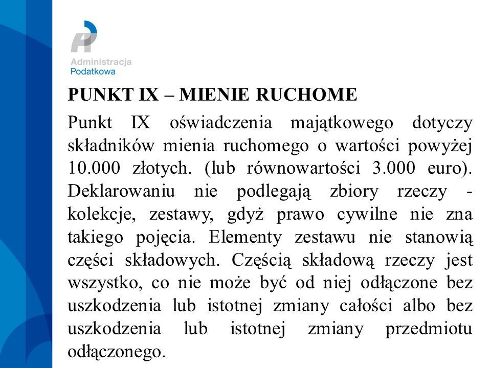 PUNKT IX – MIENIE RUCHOME Punkt IX oświadczenia majątkowego dotyczy składników mienia ruchomego o wartości powyżej 10.000 złotych.