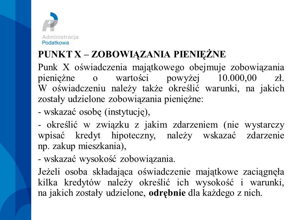 PUNKT X – ZOBOWIĄZANIA PIENIĘŻNE Punk X oświadczenia majątkowego obejmuje zobowiązania pieniężne o wartości powyżej 10.000,00 zł.