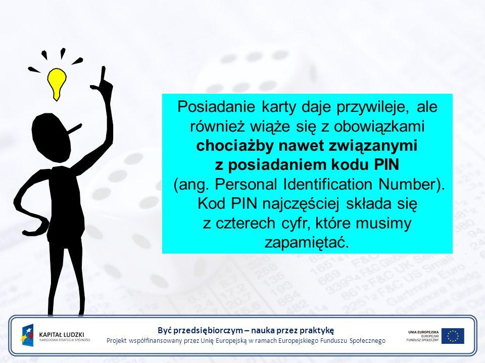 Posiadanie karty daje przywileje, ale również wiąże się z obowiązkami chociażby nawet związanymi z posiadaniem kodu PIN (ang.