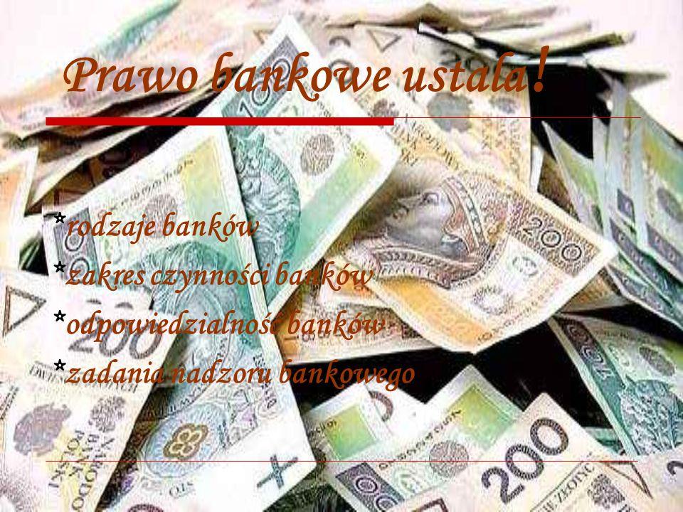 Prawo bankowe ustala ! *rodzaje banków *zakres czynności banków *odpowiedzialność banków *zadania nadzoru bankowego