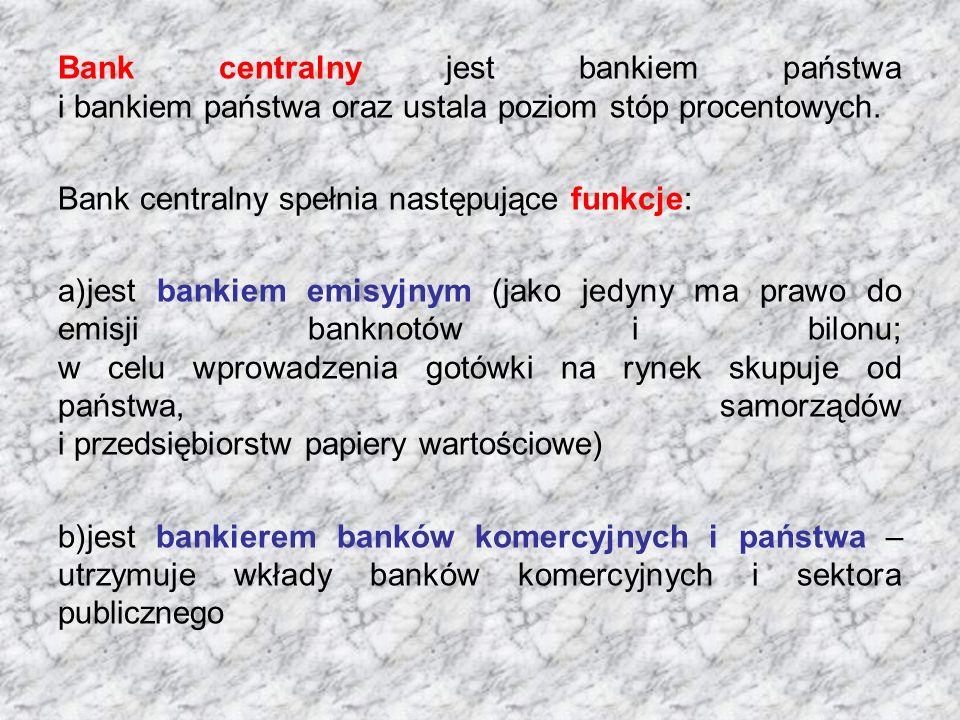 Bank centralny jest bankiem państwa i bankiem państwa oraz ustala poziom stóp procentowych.