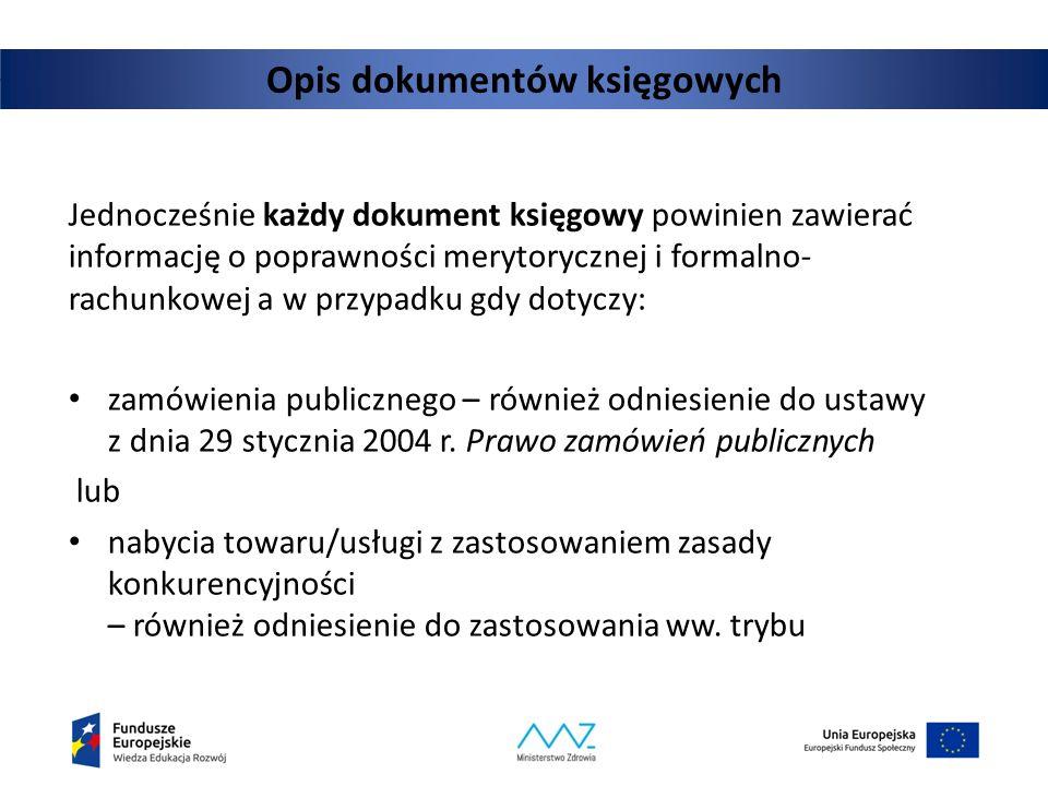 Opis dokumentów księgowych Jednocześnie każdy dokument księgowy powinien zawierać informację o poprawności merytorycznej i formalno- rachunkowej a w p