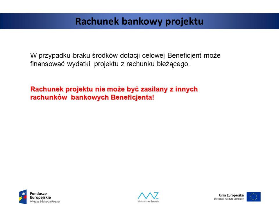 Rachunek bankowy projektu W przypadku braku środków dotacji celowej Beneficjent może finansować wydatki projektu z rachunku bieżącego. Rachunek projek