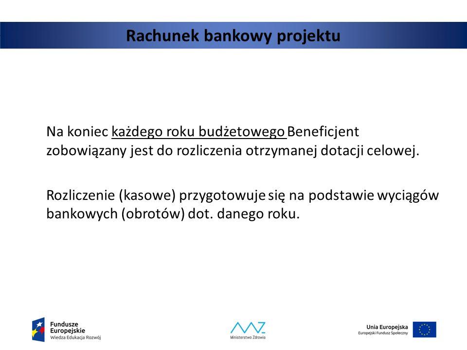 Rachunek bankowy projektu Na koniec każdego roku budżetowego Beneficjent zobowiązany jest do rozliczenia otrzymanej dotacji celowej. Rozliczenie (kaso
