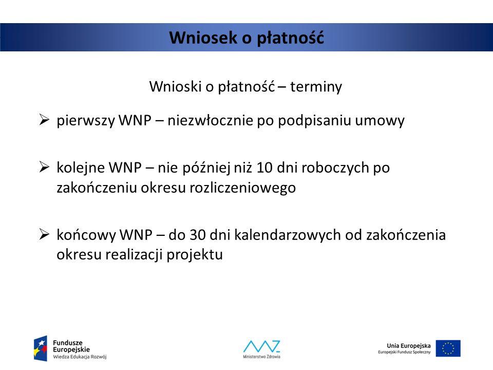 Wniosek o płatność Wnioski o płatność – terminy  pierwszy WNP – niezwłocznie po podpisaniu umowy  kolejne WNP – nie później niż 10 dni roboczych po