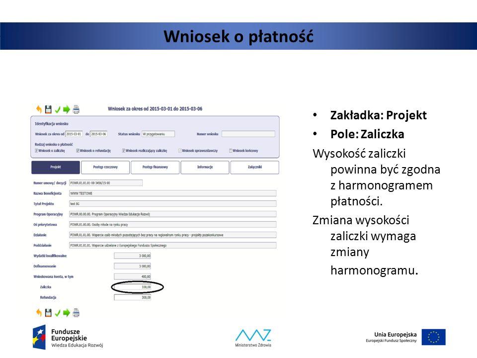 Wniosek o płatność Zakładka: Projekt Pole: Zaliczka Wysokość zaliczki powinna być zgodna z harmonogramem płatności. Zmiana wysokości zaliczki wymaga z