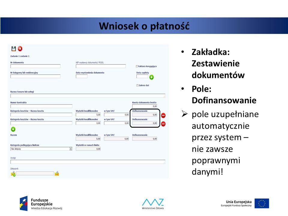 Wniosek o płatność Zakładka: Zestawienie dokumentów Pole: Dofinansowanie  pole uzupełniane automatycznie przez system – nie zawsze poprawnymi danymi!