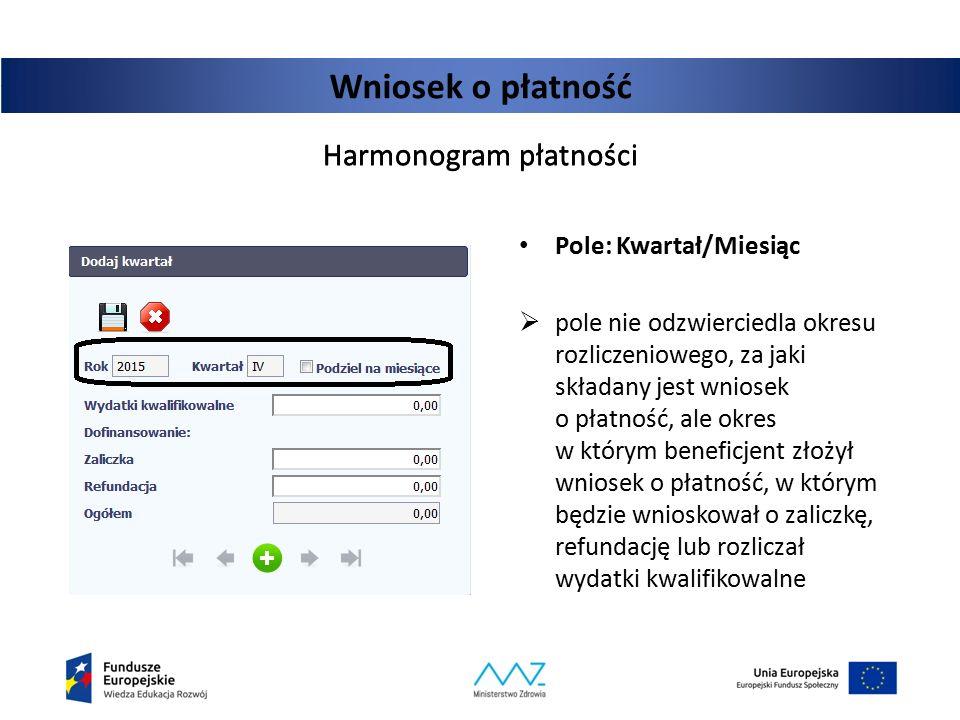 Wniosek o płatność Harmonogram płatności Pole: Kwartał/Miesiąc  pole nie odzwierciedla okresu rozliczeniowego, za jaki składany jest wniosek o płatno