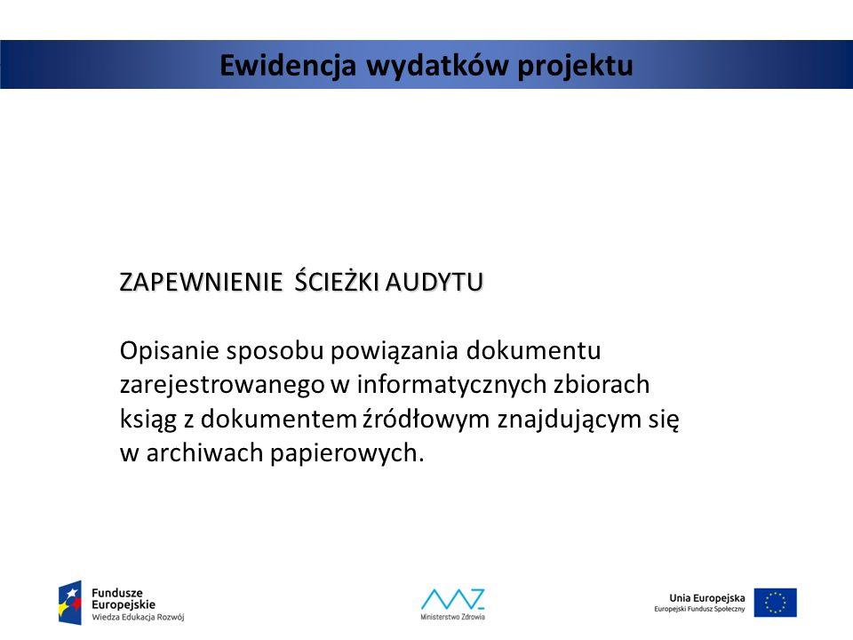 Ewidencja wydatków projektu ZAPEWNIENIE ŚCIEŻKI AUDYTU Opisanie sposobu powiązania dokumentu zarejestrowanego w informatycznych zbiorach ksiąg z dokum