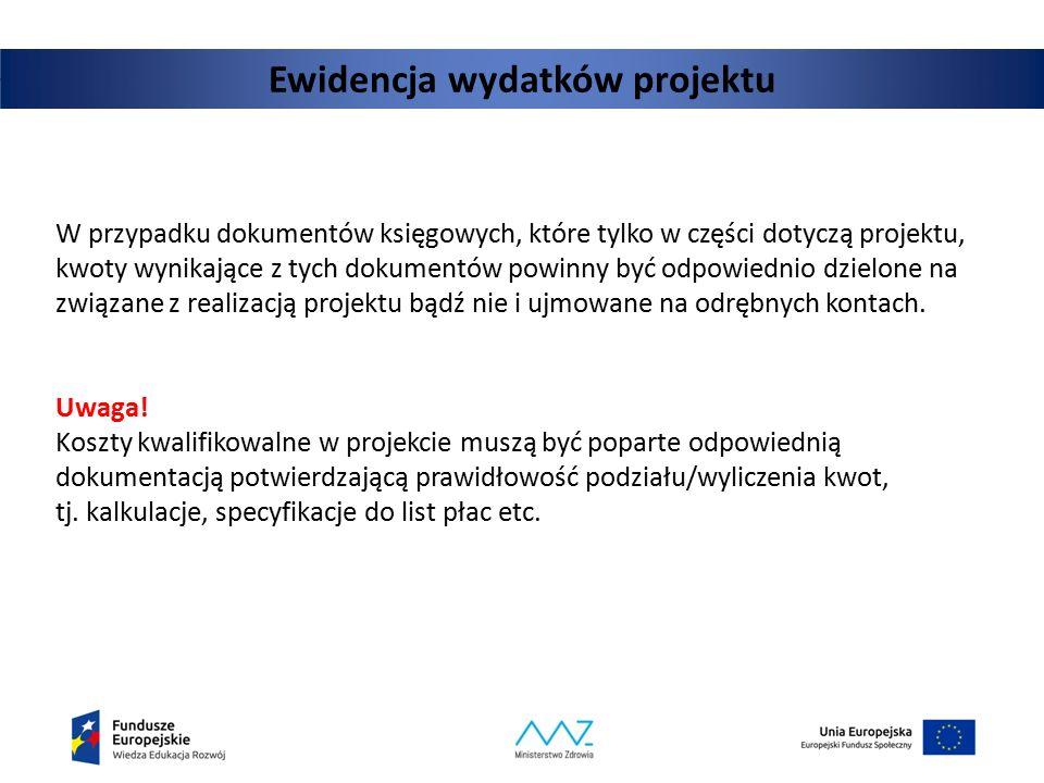 Ewidencja wydatków projektu W przypadku dokumentów księgowych, które tylko w części dotyczą projektu, kwoty wynikające z tych dokumentów powinny być o