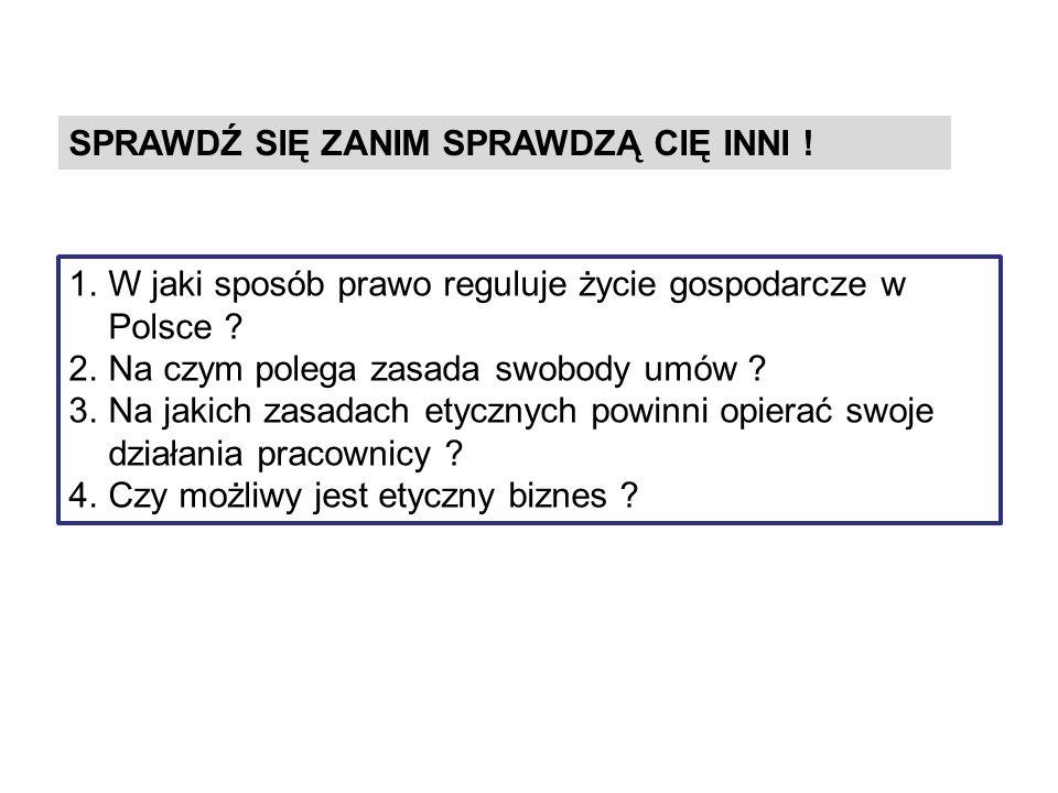 SPRAWDŹ SIĘ ZANIM SPRAWDZĄ CIĘ INNI . 1.W jaki sposób prawo reguluje życie gospodarcze w Polsce .