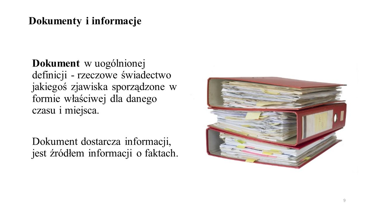 Dokumenty i informacje Dokument w uogólnionej definicji - rzeczowe świadectwo jakiegoś zjawiska sporządzone w formie właściwej dla danego czasu i miejsca.