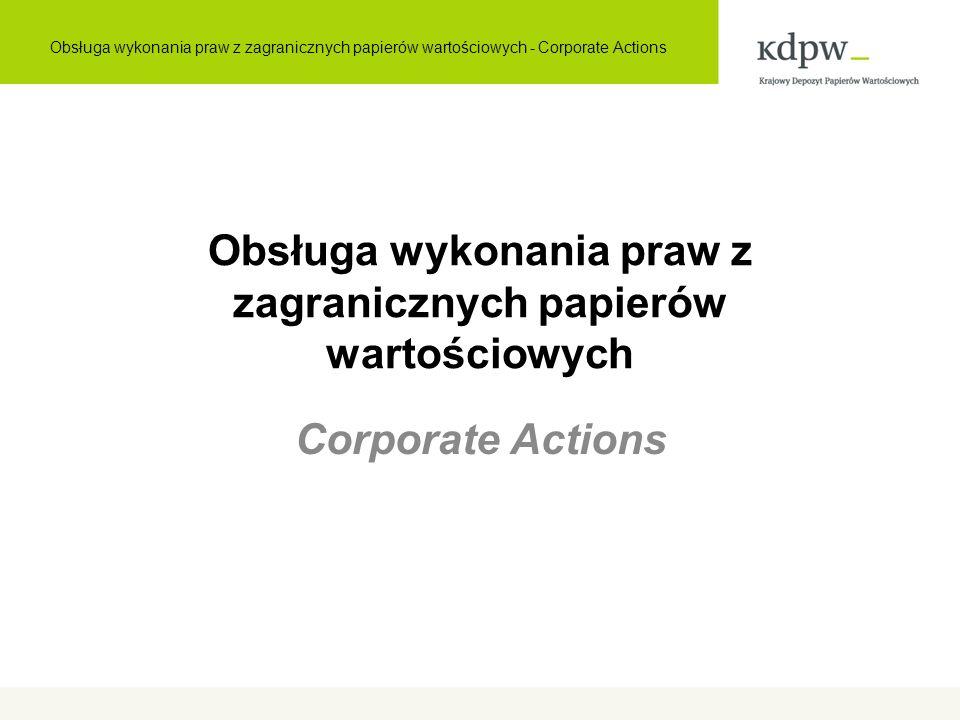 Obsługa wykonania praw z zagranicznych papierów wartościowych Corporate Actions Obsługa wykonania praw z zagranicznych papierów wartościowych - Corporate Actions
