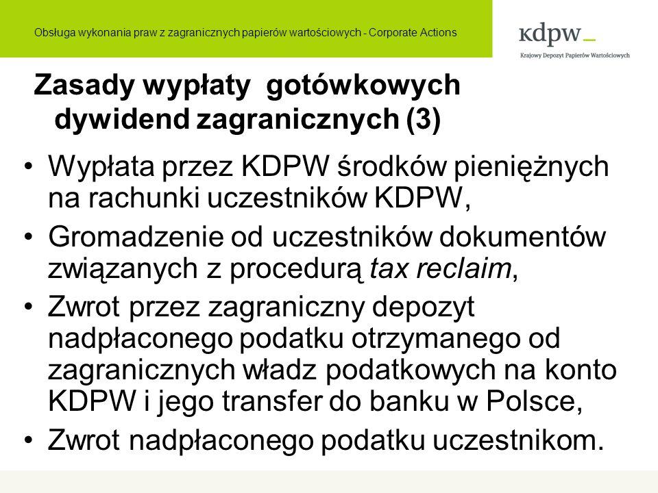 Zasady wypłaty gotówkowych dywidend zagranicznych (3) Wypłata przez KDPW środków pieniężnych na rachunki uczestników KDPW, Gromadzenie od uczestników dokumentów związanych z procedurą tax reclaim, Zwrot przez zagraniczny depozyt nadpłaconego podatku otrzymanego od zagranicznych władz podatkowych na konto KDPW i jego transfer do banku w Polsce, Zwrot nadpłaconego podatku uczestnikom.