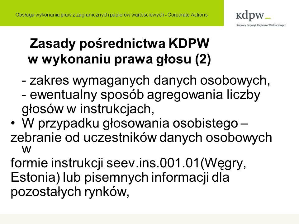 Zasady pośrednictwa KDPW w wykonaniu prawa głosu (2) - zakres wymaganych danych osobowych, - ewentualny sposób agregowania liczby głosów w instrukcjach, W przypadku głosowania osobistego – zebranie od uczestników danych osobowych w formie instrukcji seev.ins.001.01(Węgry, Estonia) lub pisemnych informacji dla pozostałych rynków, Obsługa wykonania praw z zagranicznych papierów wartościowych - Corporate Actions
