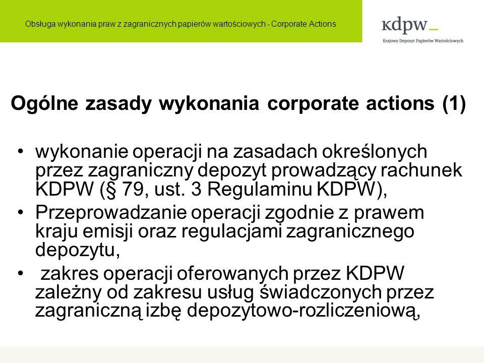 Ogólne zasady wykonania corporate actions (2) terminy wykonania operacji, dostarczania instrukcji przez uczestników KDPW zależne od terminów wskazanych przez zagraniczną izbę depozytowo- rozliczeniową.
