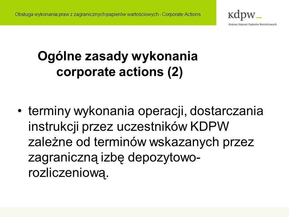 Ogólne zasady wykonania corporate actions (2) terminy wykonania operacji, dostarczania instrukcji przez uczestników KDPW zależne od terminów wskazanyc