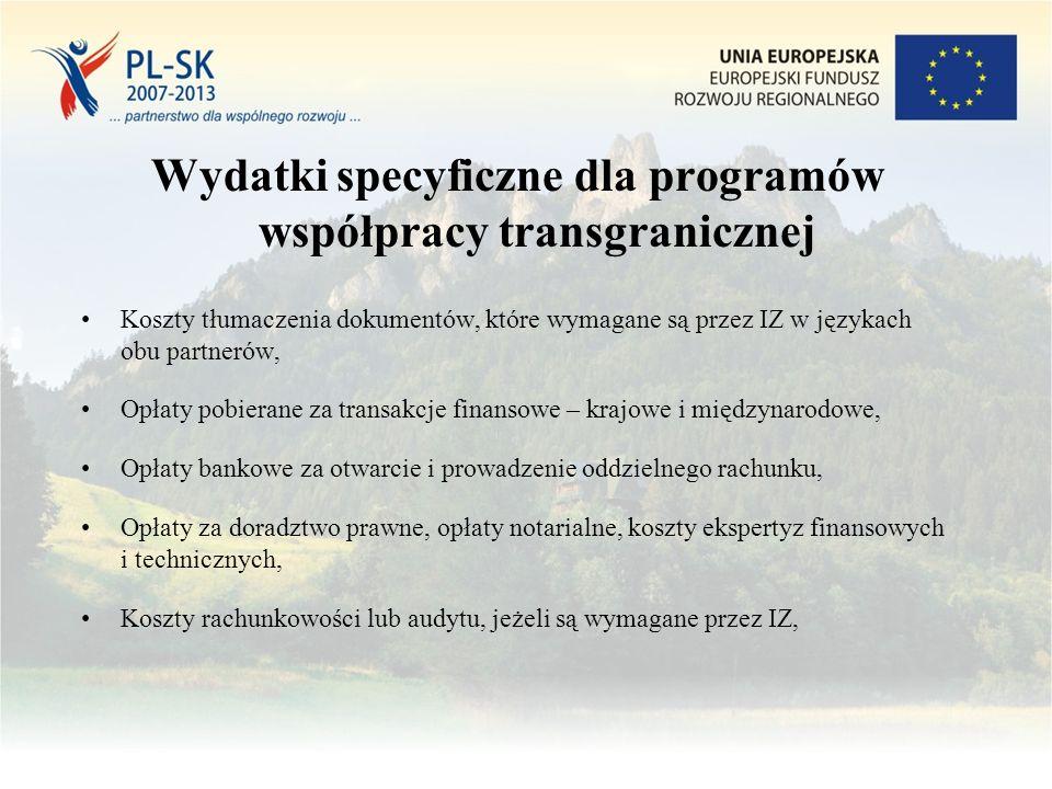 Wydatki specyficzne dla programów współpracy transgranicznej Koszty tłumaczenia dokumentów, które wymagane są przez IZ w językach obu partnerów, Opłaty pobierane za transakcje finansowe – krajowe i międzynarodowe, Opłaty bankowe za otwarcie i prowadzenie oddzielnego rachunku, Opłaty za doradztwo prawne, opłaty notarialne, koszty ekspertyz finansowych i technicznych, Koszty rachunkowości lub audytu, jeżeli są wymagane przez IZ,