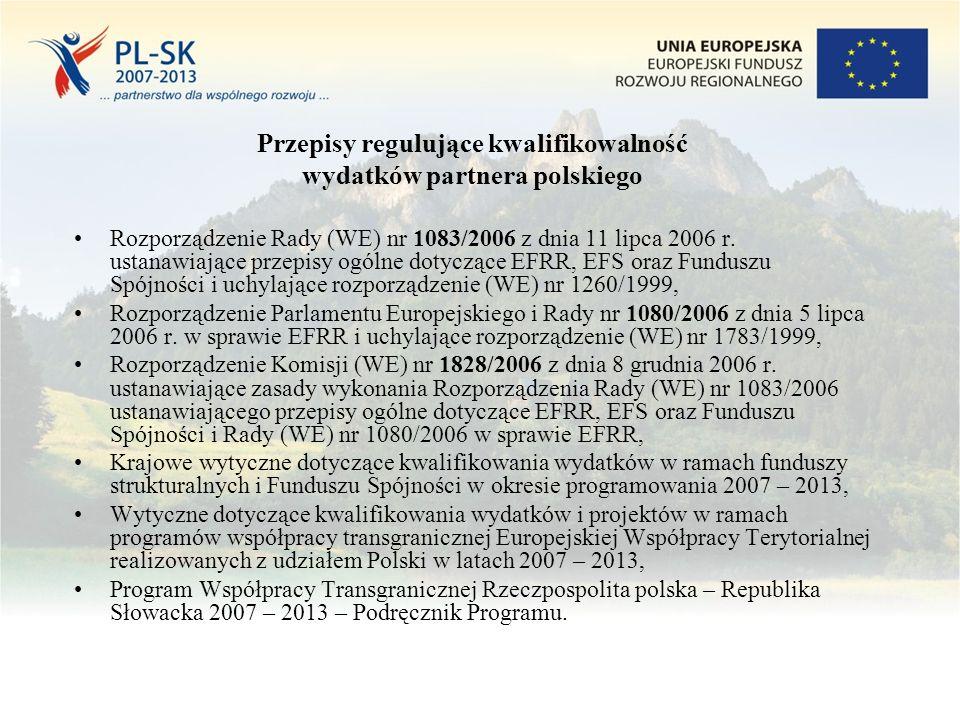 Przepisy regulujące kwalifikowalność wydatków partnera polskiego Rozporządzenie Rady (WE) nr 1083/2006 z dnia 11 lipca 2006 r.