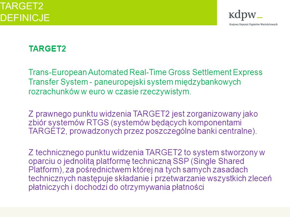 TARGET2 DEFINICJE TARGET2 Trans-European Automated Real-Time Gross Settlement Express Transfer System - paneuropejski system międzybankowych rozrachun