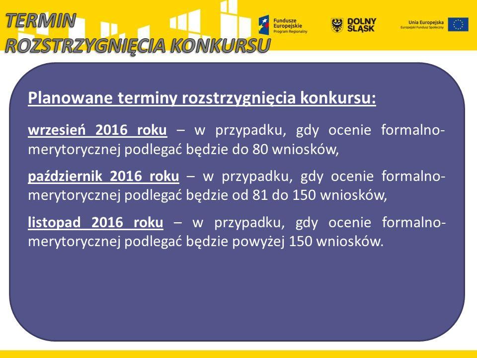 Planowane terminy rozstrzygnięcia konkursu: wrzesień 2016 roku – w przypadku, gdy ocenie formalno- merytorycznej podlegać będzie do 80 wniosków, paźdz